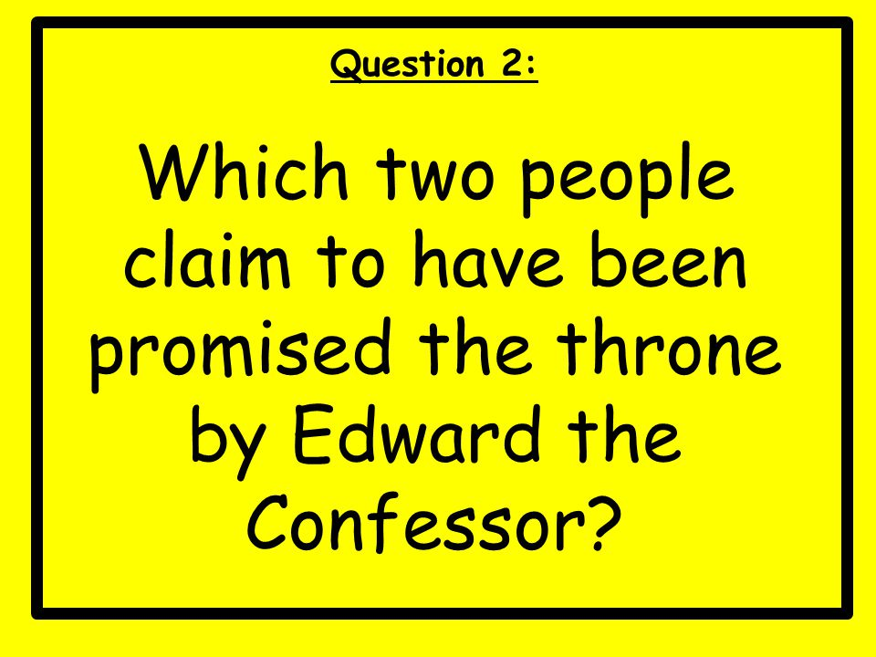 Question 2: Which two people claim to have been promised the throne by Edward the Confessor