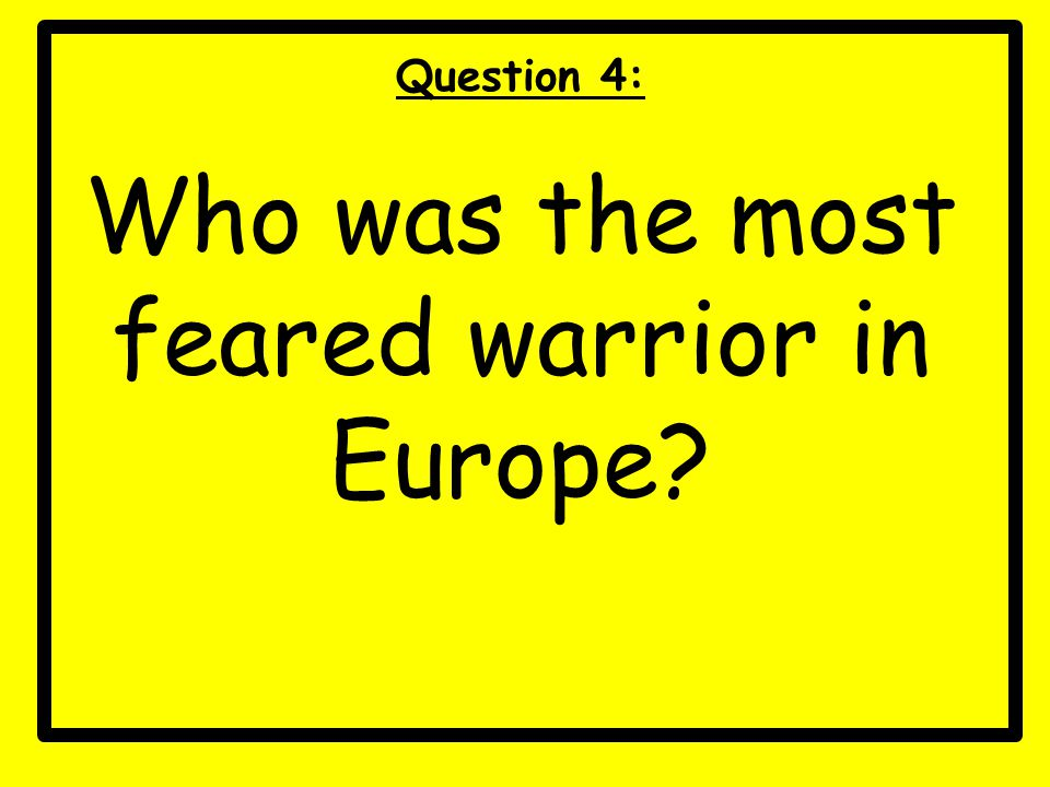 Who was the most feared warrior in Europe