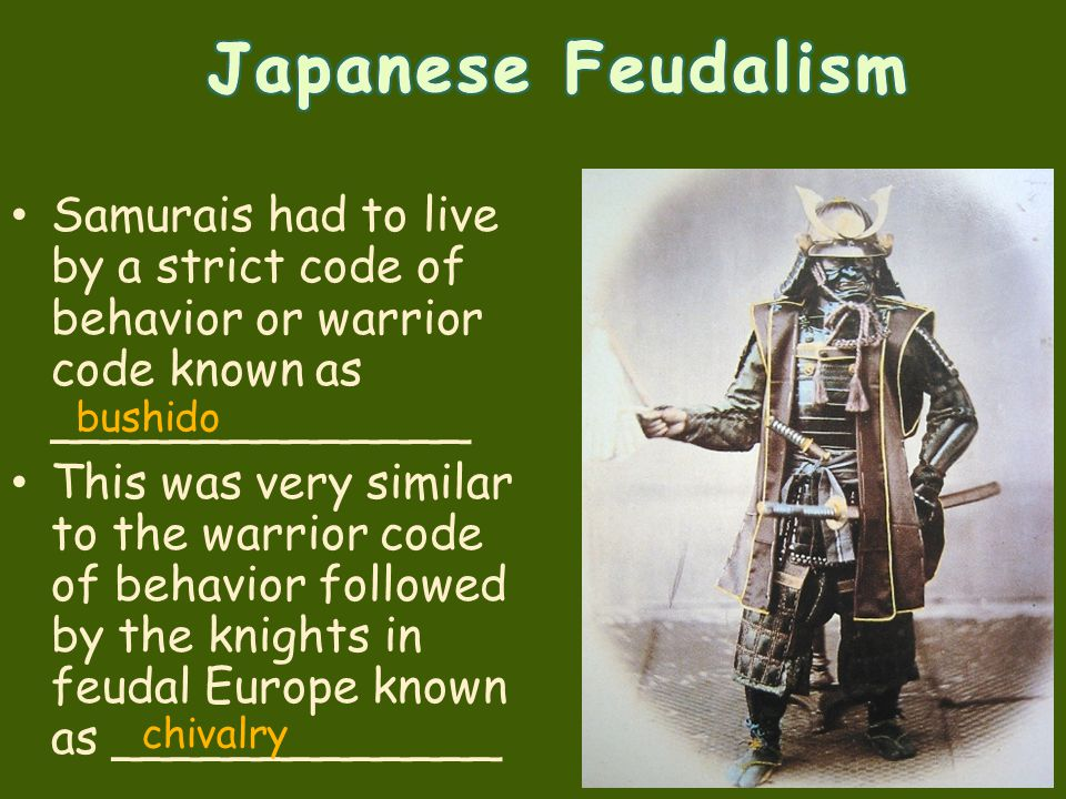 Japanese Feudalism Samurais had to live by a strict code of behavior or warrior code known as ______________.