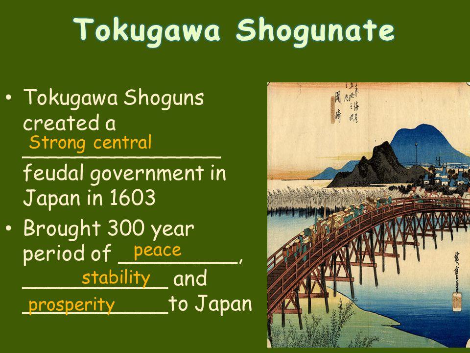 Tokugawa Shogunate Tokugawa Shoguns created a _______________ feudal government in Japan in 1603.