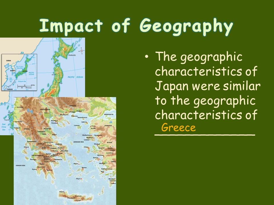 Impact of Geography The geographic characteristics of Japan were similar to the geographic characteristics of _____________.