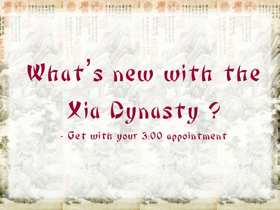 What's new with the Xia Dynasty - Get with your 3:00 appointment
