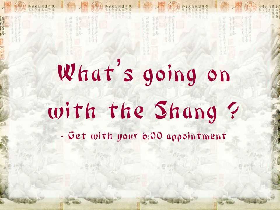 What's going on with the Shang - Get with your 6:00 appointment