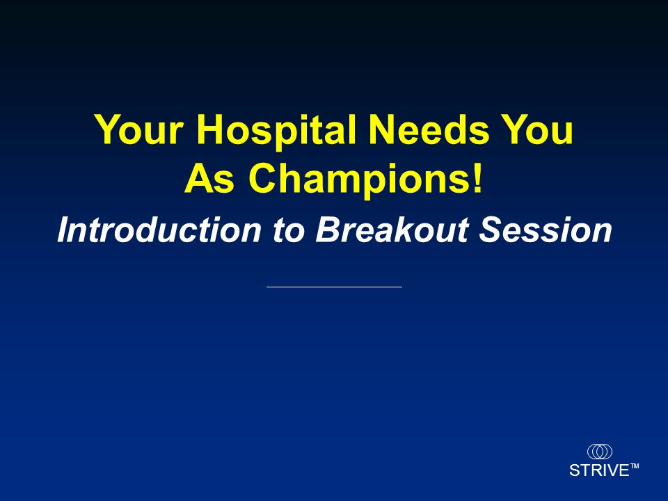 Your Hospital Needs You As Champions! Introduction to Breakout Session