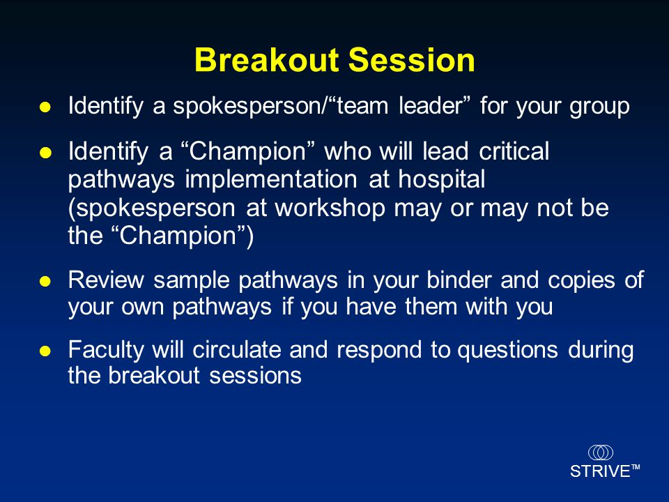 Breakout Session Identify a spokesperson/ team leader for your group.