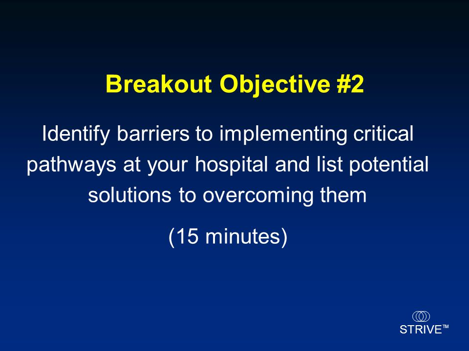 Breakout Objective #2 Identify barriers to implementing critical pathways at your hospital and list potential solutions to overcoming them.