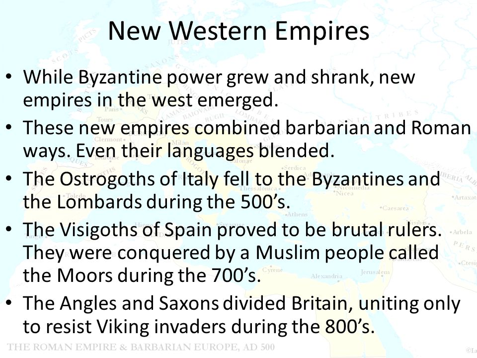 New Western Empires While Byzantine power grew and shrank, new empires in the west emerged.