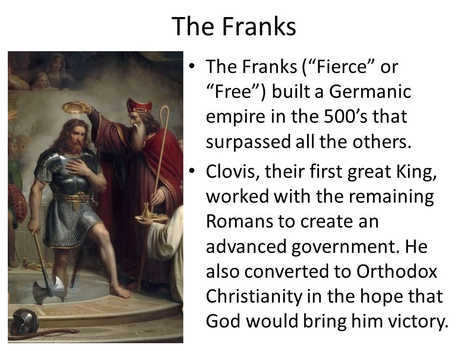 The Franks The Franks ( Fierce or Free ) built a Germanic empire in the 500's that surpassed all the others.
