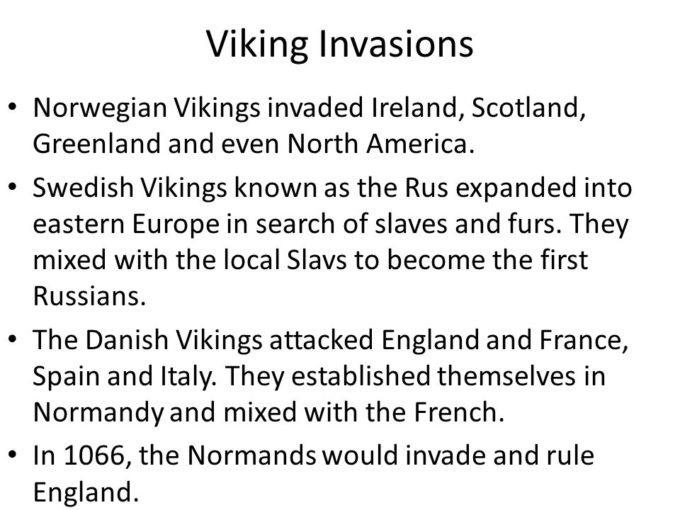 Viking Invasions Norwegian Vikings invaded Ireland, Scotland, Greenland and even North America.