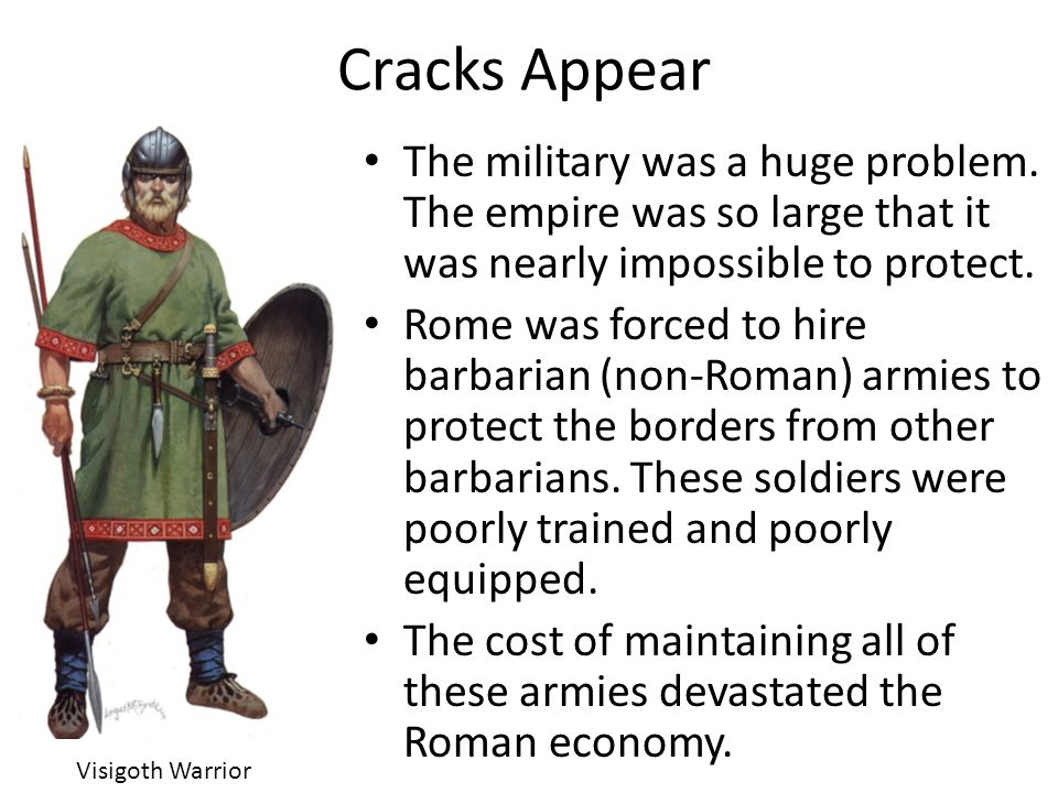 Cracks Appear The military was a huge problem. The empire was so large that it was nearly impossible to protect.