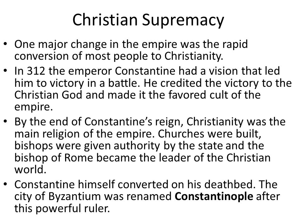 Christian Supremacy One major change in the empire was the rapid conversion of most people to Christianity.