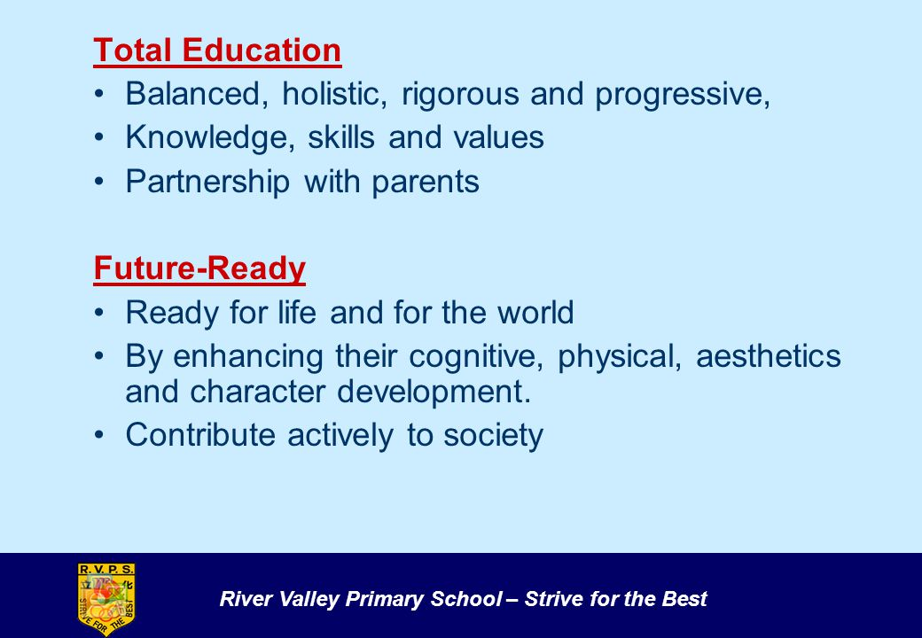 Total Education Balanced, holistic, rigorous and progressive, Knowledge, skills and values. Partnership with parents.