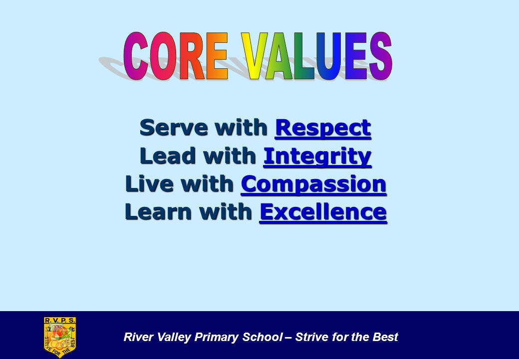 CORE VALUES Serve with Respect Lead with Integrity