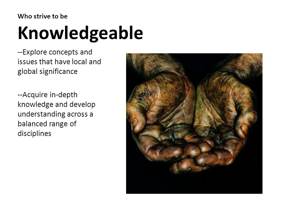 Who strive to be Knowledgeable