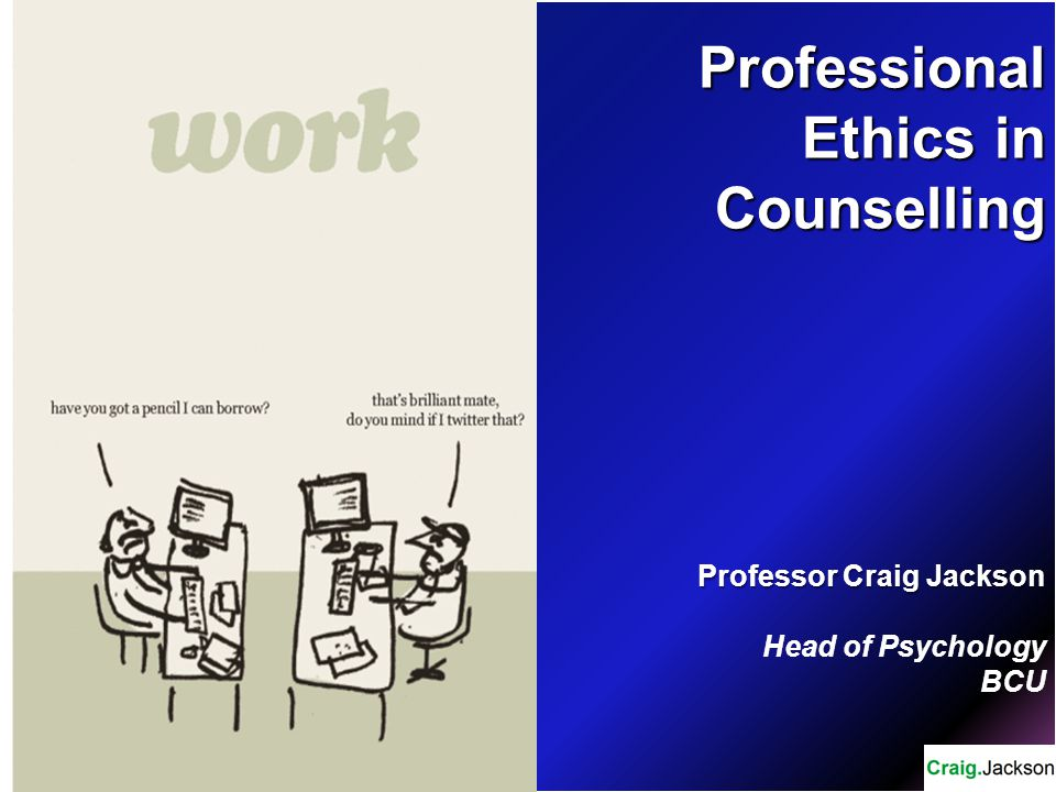 Professional Ethics in Counselling Professor Craig Jackson