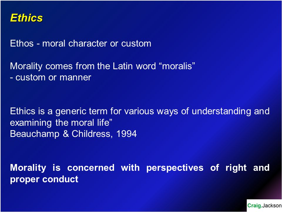 Ethics Ethos - moral character or custom