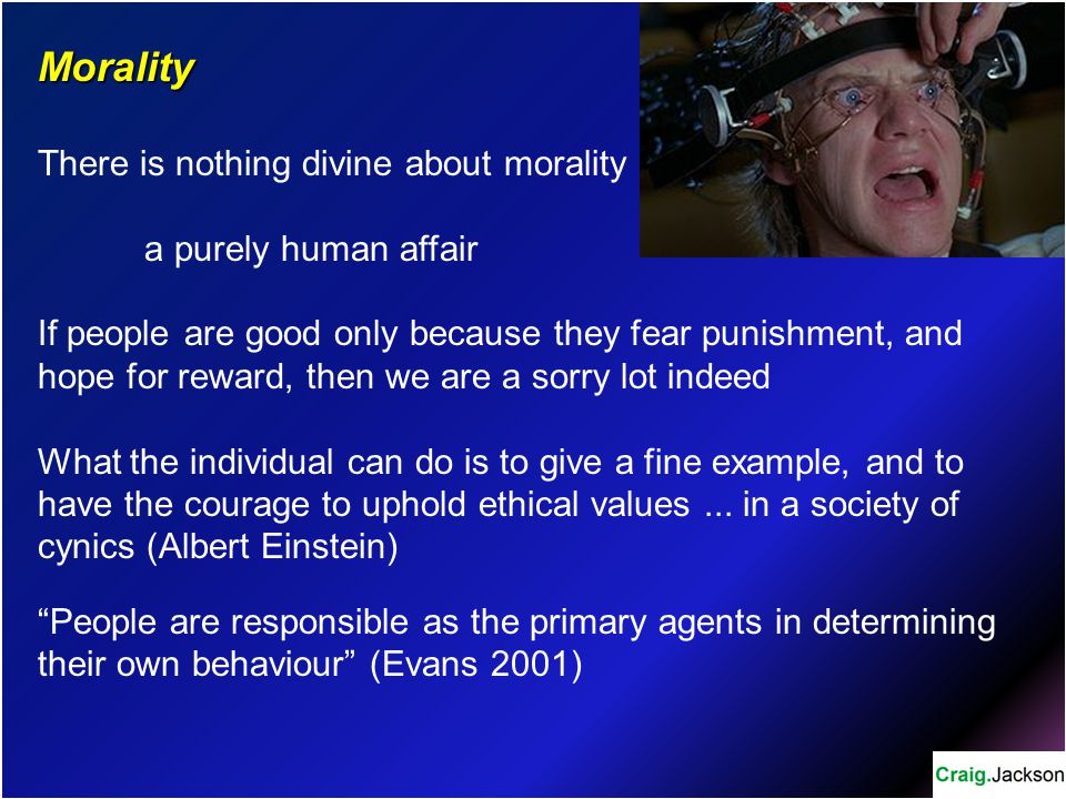 Morality There is nothing divine about morality a purely human affair