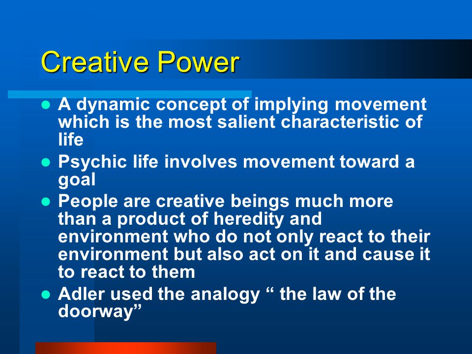 Creative Power A dynamic concept of implying movement which is the most salient characteristic of life.