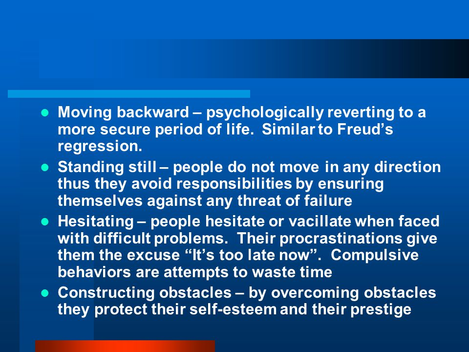 Moving backward – psychologically reverting to a more secure period of life. Similar to Freud's regression.