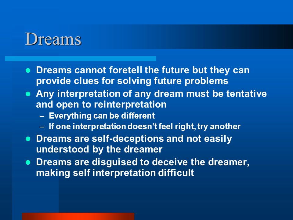 Dreams Dreams cannot foretell the future but they can provide clues for solving future problems.