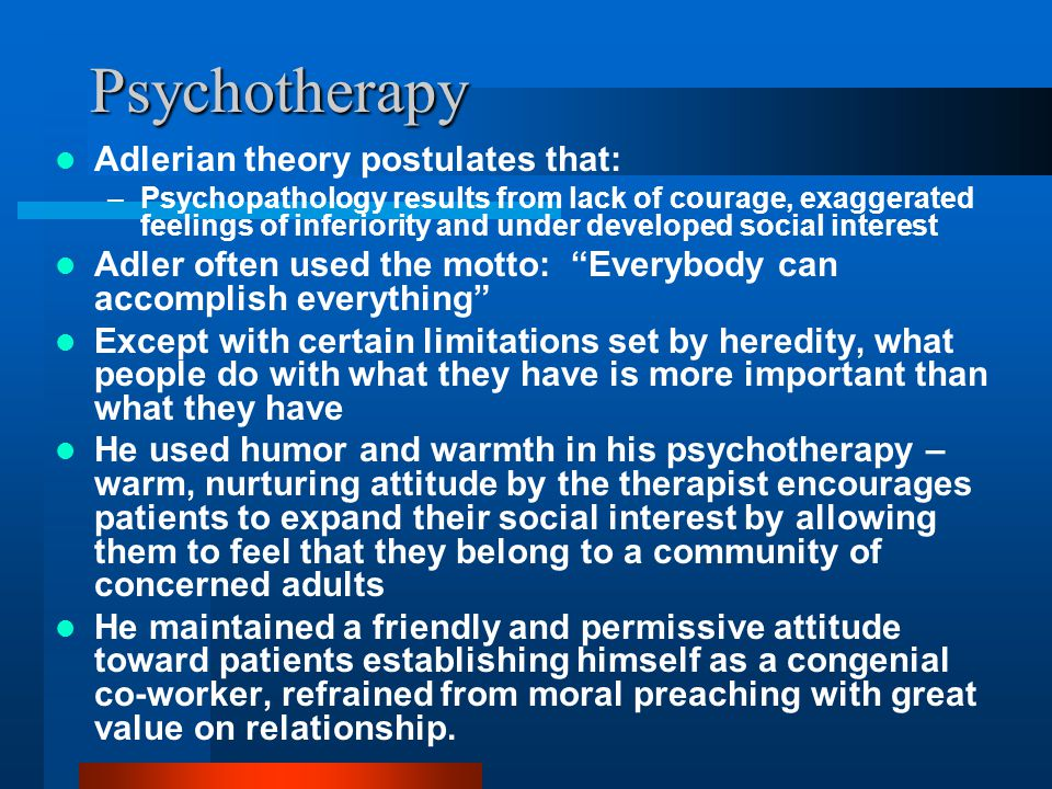 Psychotherapy Adlerian theory postulates that: