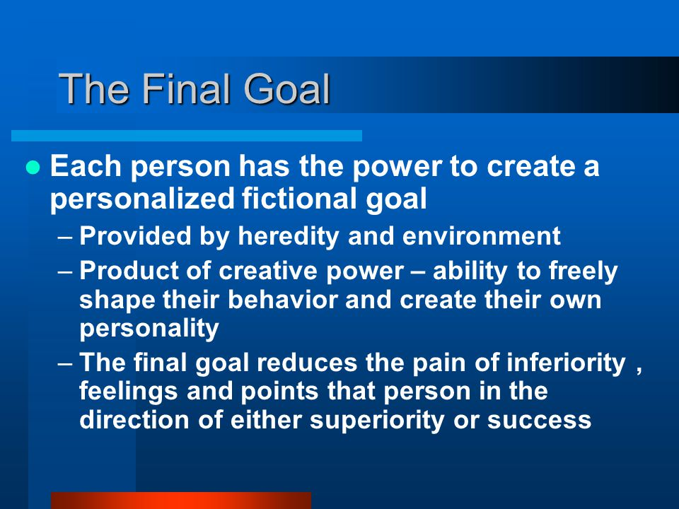 The Final Goal Each person has the power to create a personalized fictional goal. Provided by heredity and environment.