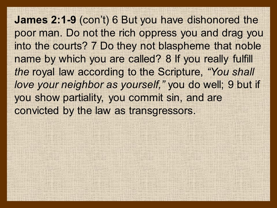 James 2:1-9 (con't) 6 But you have dishonored the poor man