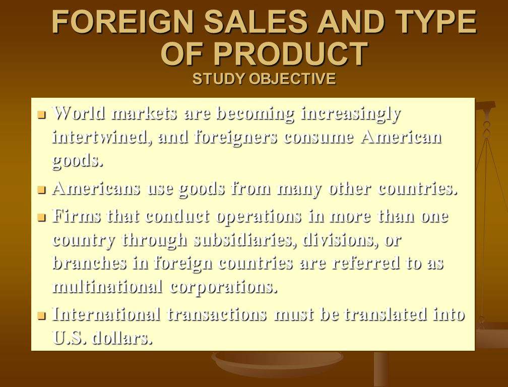 FOREIGN SALES AND TYPE OF PRODUCT STUDY OBJECTIVE
