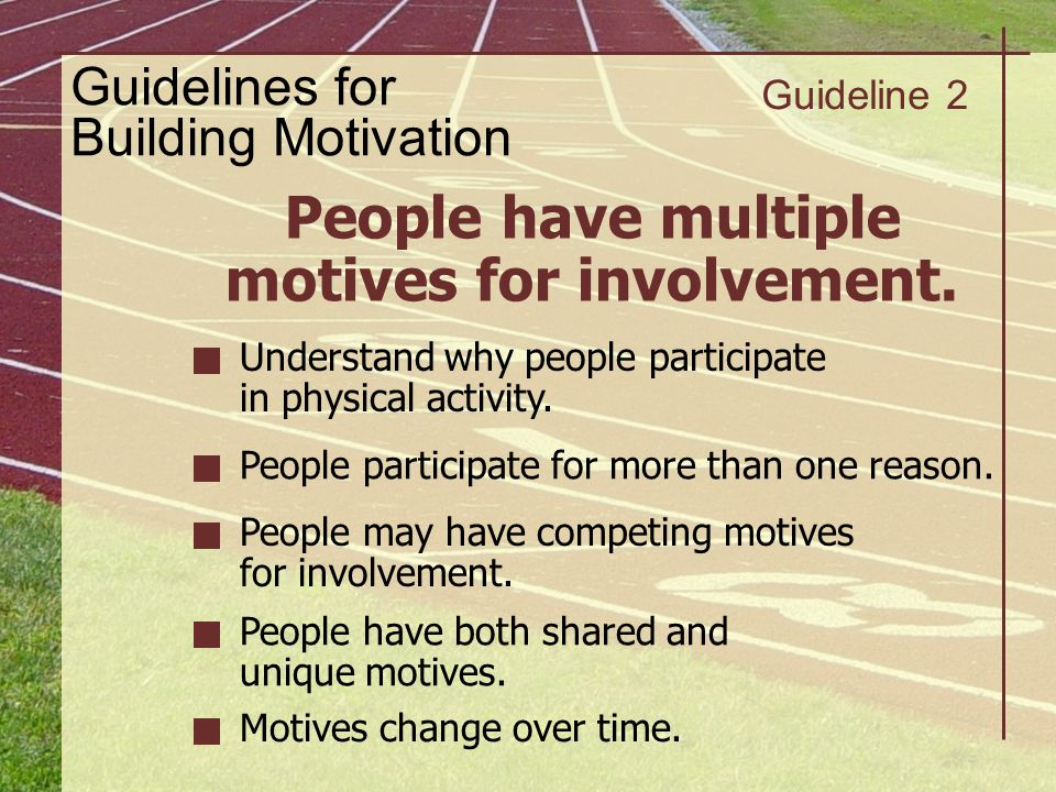 People have multiple motives for involvement.