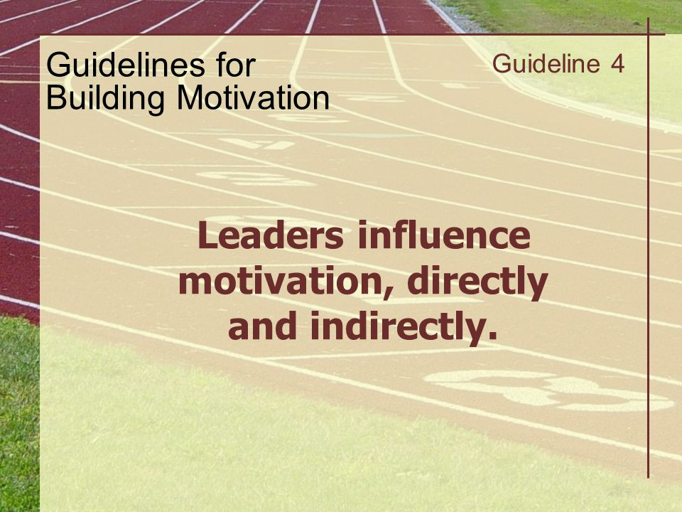 Leaders influence motivation, directly and indirectly.