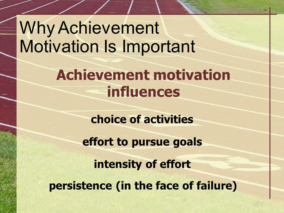 Achievement motivation influences persistence (in the face of failure)