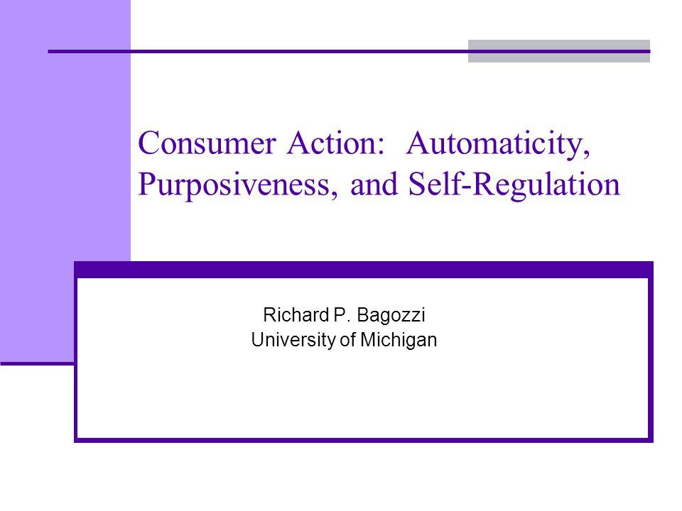 Consumer Action: Automaticity, Purposiveness, and Self-Regulation