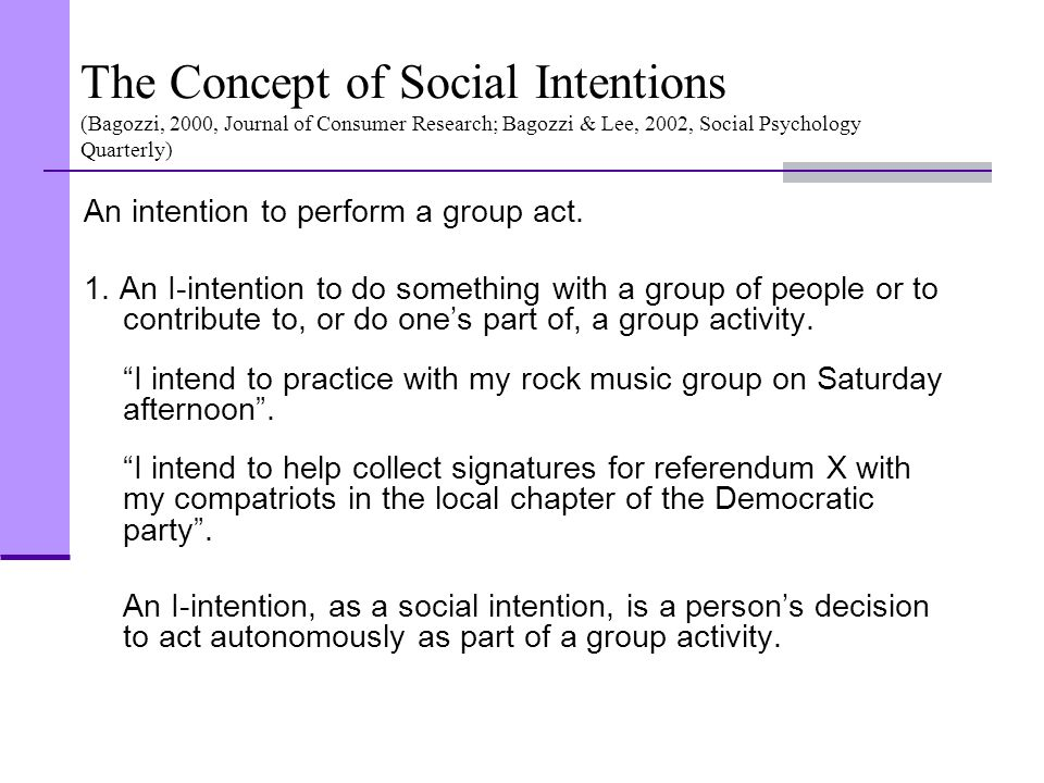 The Concept of Social Intentions (Bagozzi, 2000, Journal of Consumer Research; Bagozzi & Lee, 2002, Social Psychology Quarterly)