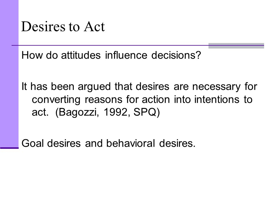 Desires to Act How do attitudes influence decisions