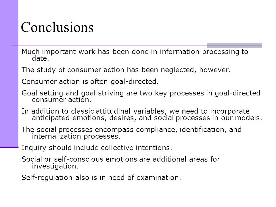 Conclusions Much important work has been done in information processing to date. The study of consumer action has been neglected, however.