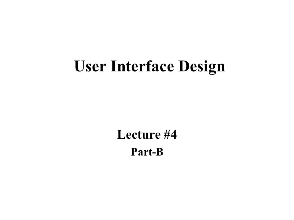 User Interface Design Lecture #4 Part-B