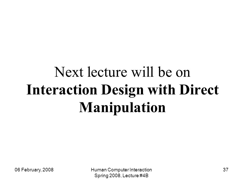 Next lecture will be on Interaction Design with Direct Manipulation