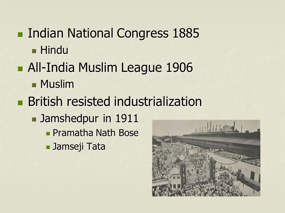 Indian National Congress 1885 All-India Muslim League 1906