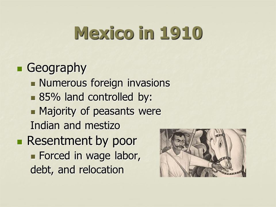 Mexico in 1910 Geography Resentment by poor Numerous foreign invasions