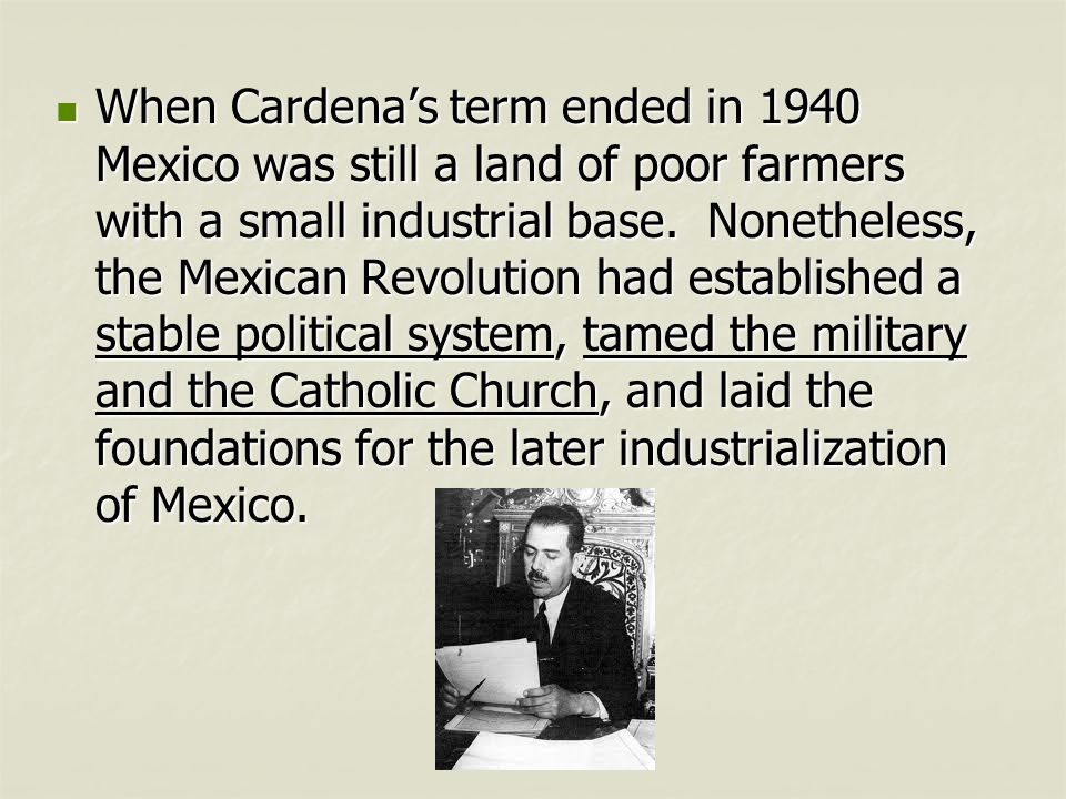 When Cardena's term ended in 1940 Mexico was still a land of poor farmers with a small industrial base.