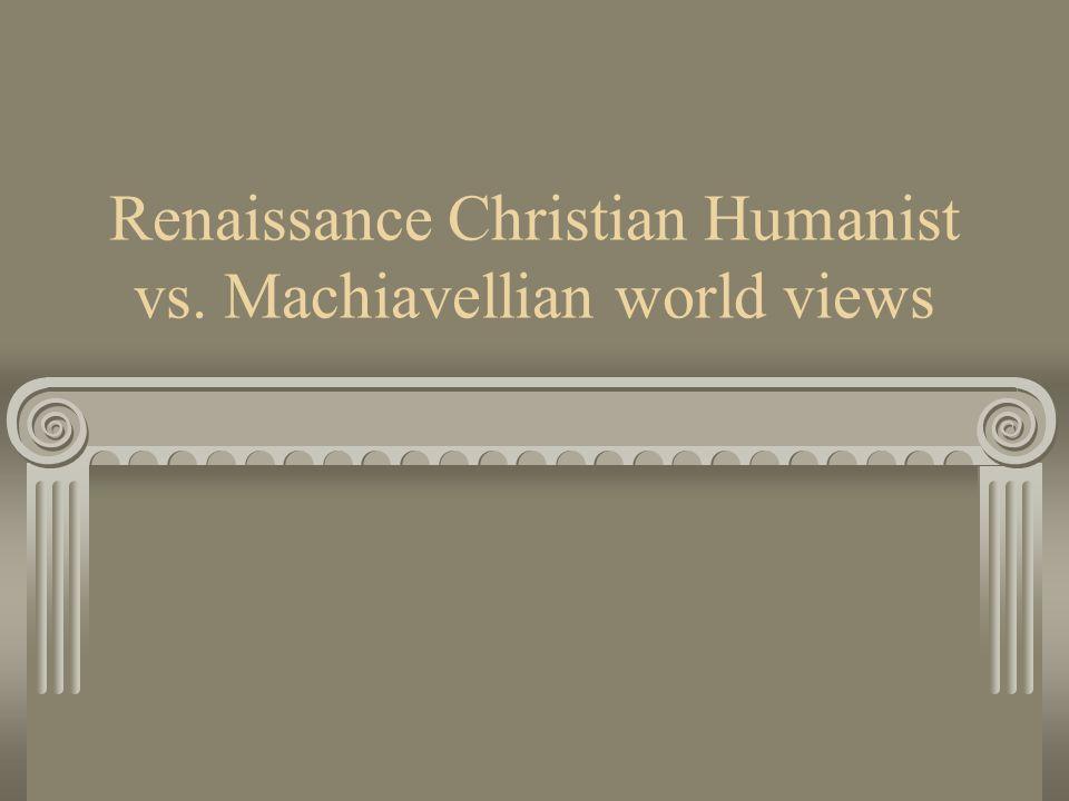 Renaissance Christian Humanist vs. Machiavellian world views