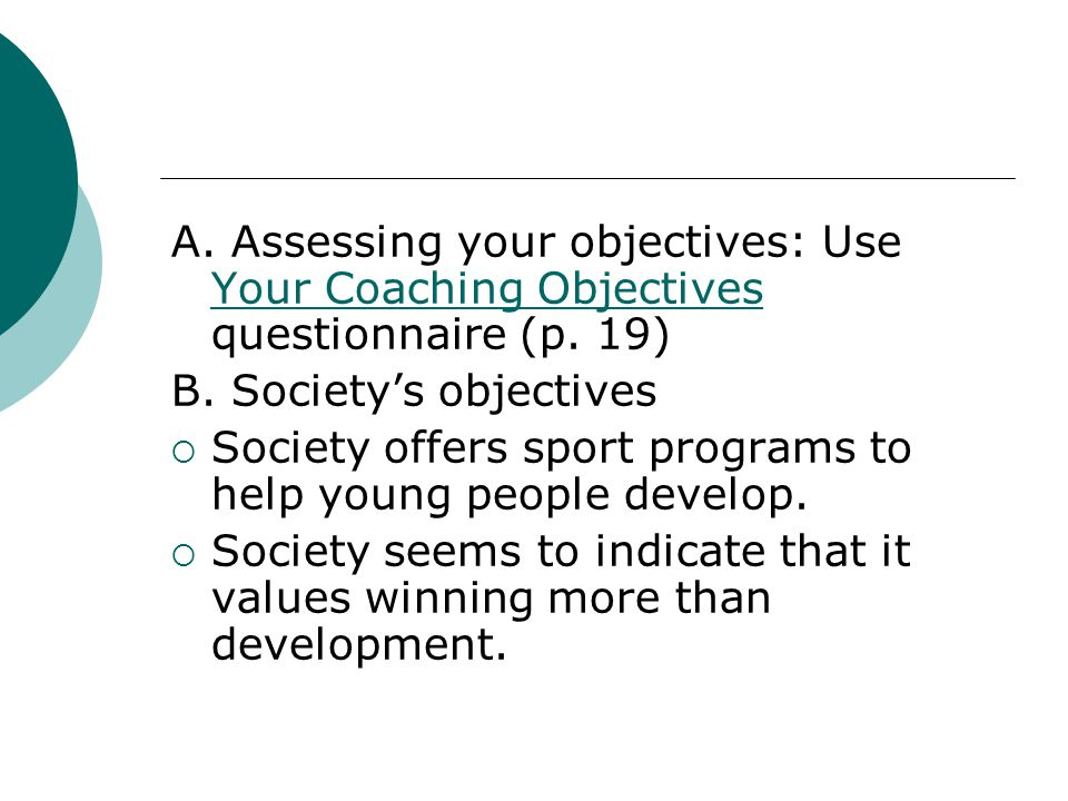 A. Assessing your objectives: Use Your Coaching Objectives questionnaire (p. 19)