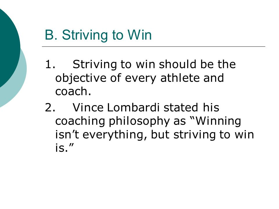 B. Striving to Win 1. Striving to win should be the objective of every athlete and coach.
