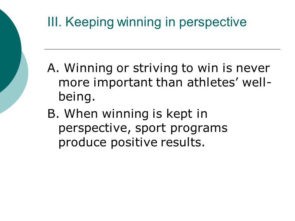 III. Keeping winning in perspective