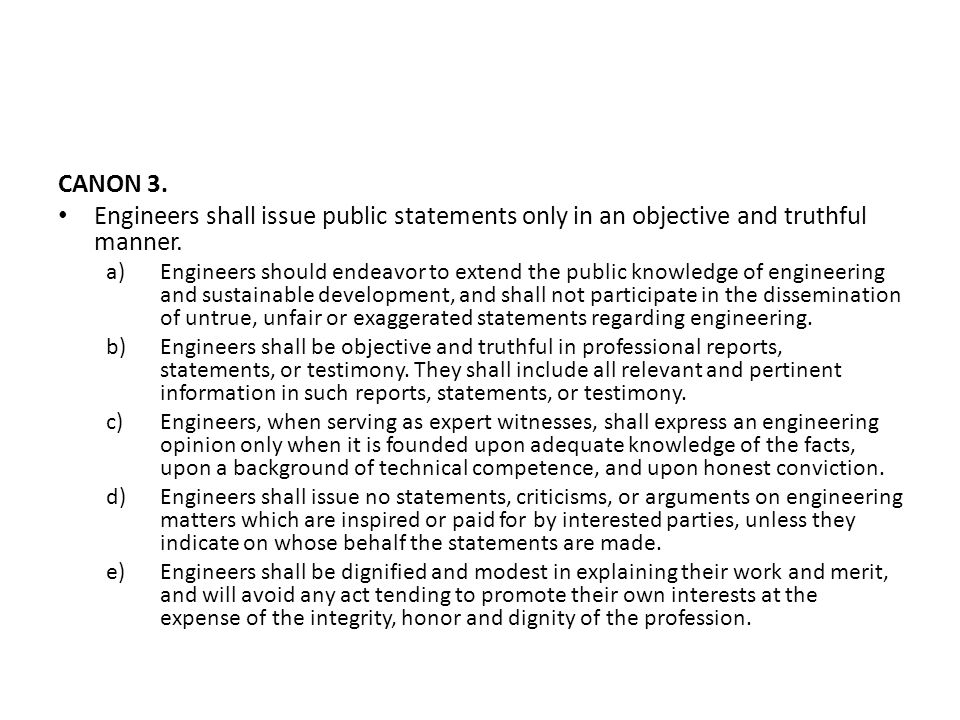 CANON 3. Engineers shall issue public statements only in an objective and truthful manner.