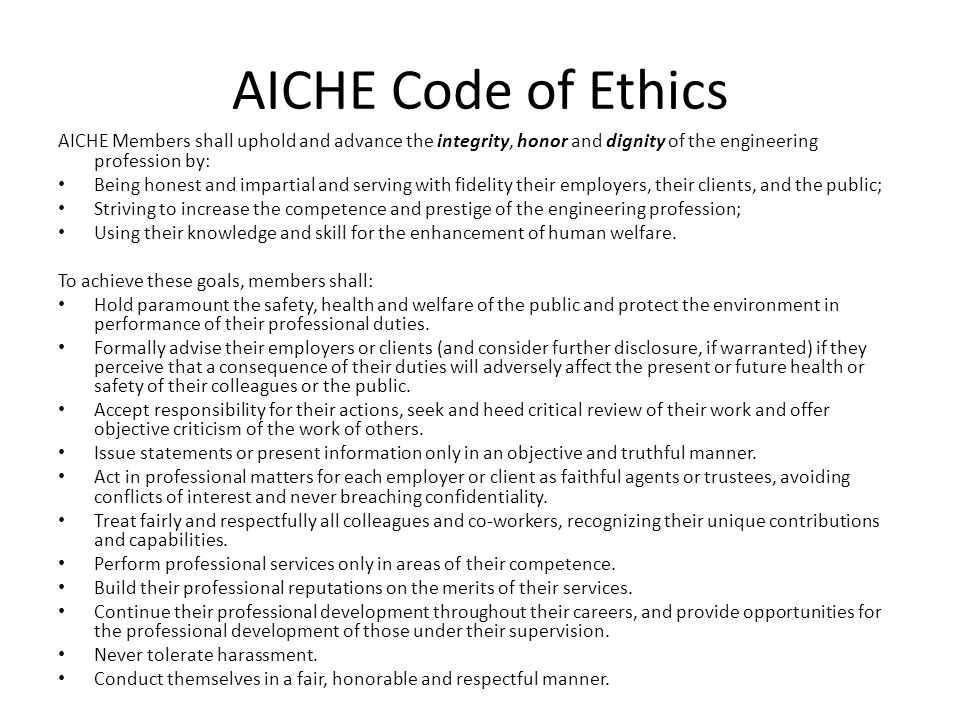 AICHE Code of Ethics AICHE Members shall uphold and advance the integrity, honor and dignity of the engineering profession by: