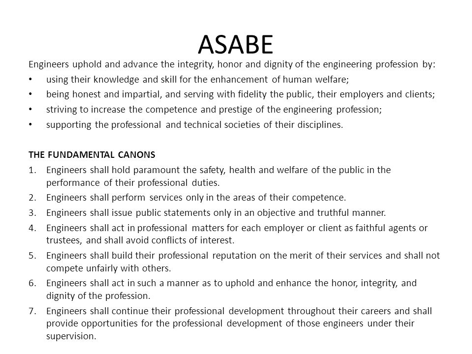 ASABE Engineers uphold and advance the integrity, honor and dignity of the engineering profession by: