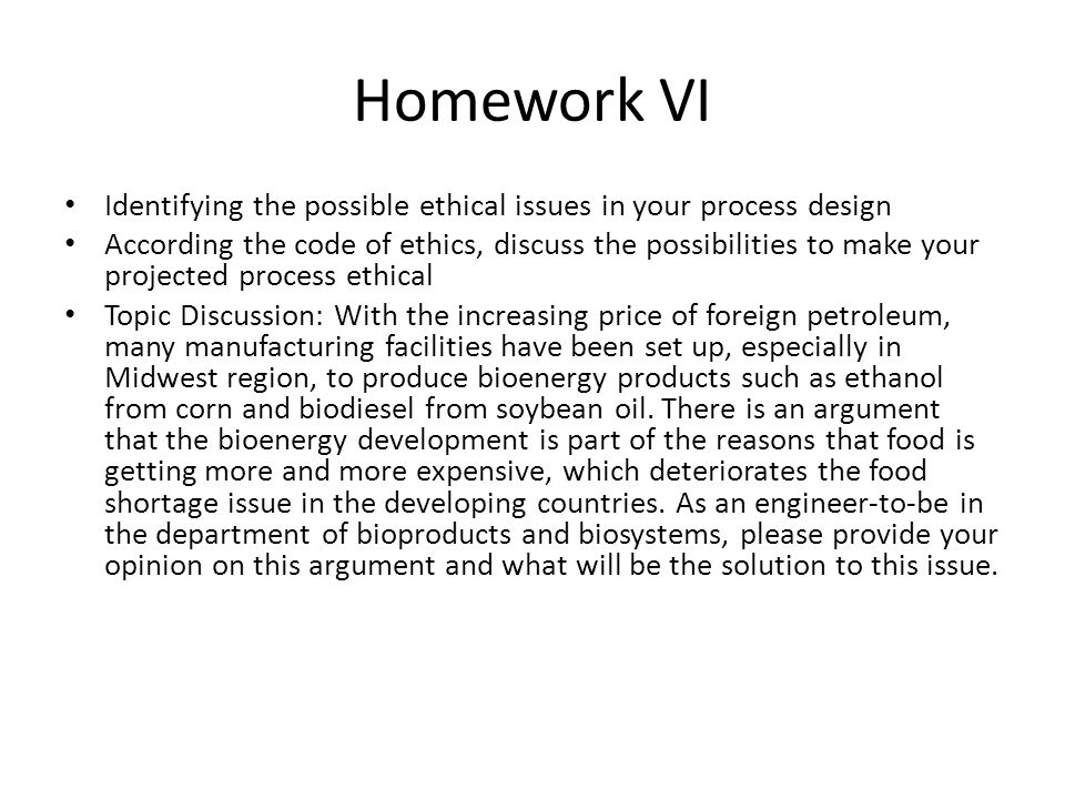 Homework VI Identifying the possible ethical issues in your process design.