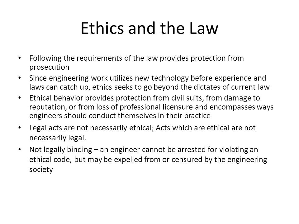 Ethics and the Law Following the requirements of the law provides protection from prosecution.