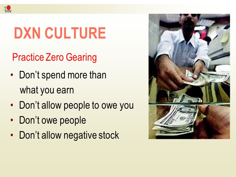 DXN CULTURE Practice Zero Gearing Don't spend more than what you earn